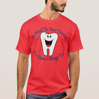 Be Kind To Your Dentist They Have Fillings Too T-S T-Shirt