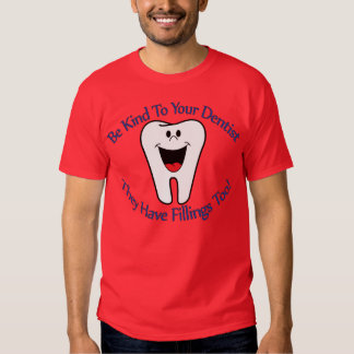 Be Kind To Your Dentist They Have Fillings Too T-S Tees