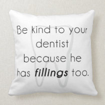 Be kind to your dentist! throw pillow