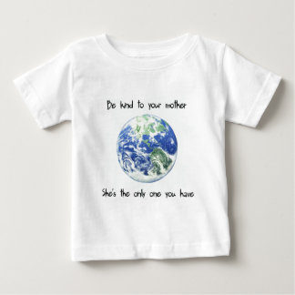 Be Kind to Your Mother Earth Baby T-Shirt