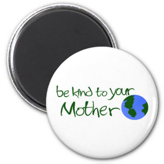 Be Kind To Your Mother Magnet
