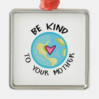 BE KIND TO YOUR MOTHER CHRISTMAS ORNAMENTS