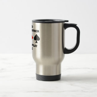 Be Kind To Your Partner When You Play Bridge 15 Oz Stainless Steel Travel Mug