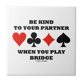 Be Kind To Your Partner When You Play Bridge Ceramic Tile