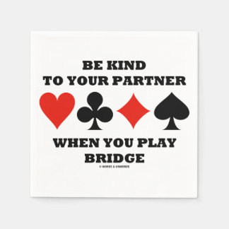 Be Kind To Your Partner When You Play Bridge Disposable Napkins