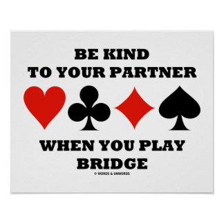 Be Kind To Your Partner When You Play Bridge Poster