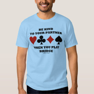 Be Kind To Your Partner When You Play Bridge Shirts