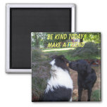 BE KIND TODAY, MAKE A FRIEND REFRIGERATOR MAGNET
