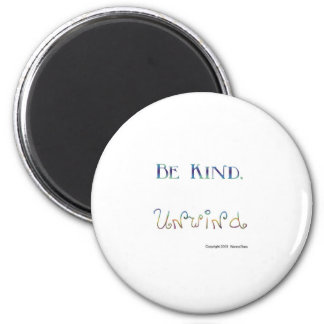 Be Kind Unwind Fridge Magnet