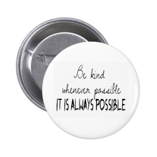 Be kind whenever possible 2 inch round button