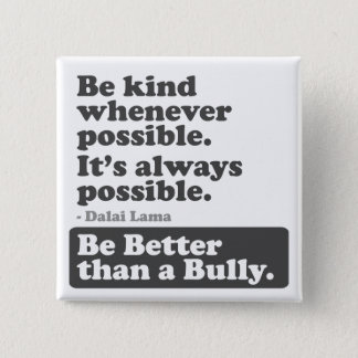 Be kind whenever possible: Be Better than a Bully Pinback Button