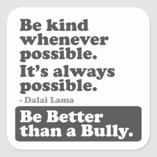 Be kind whenever possible: Be Better than a Bully Square Sticker