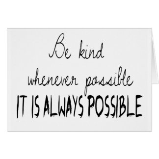 Be kind whenever possible card