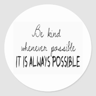 Be kind whenever possible classic round sticker