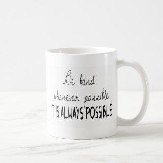 Be kind whenever possible coffee mug