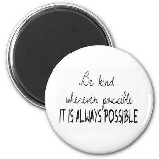 Be kind whenever possible 2 inch round magnet