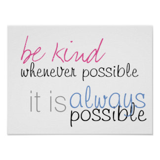 Be kind whenever possible poster