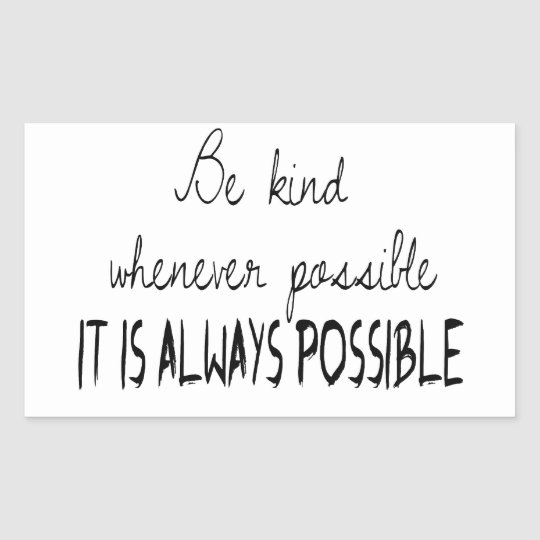 Be kind whenever possible rectangular sticker