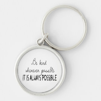 Be kind whenever possible Silver-Colored round keychain