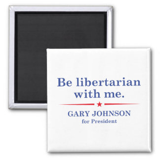 Be Libertarian With Me 2 Inch Square Magnet