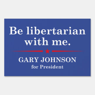 Be Libertarian With Me Lawn Sign
