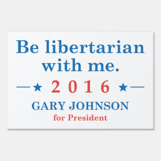 Be Libertarian With Me Sign