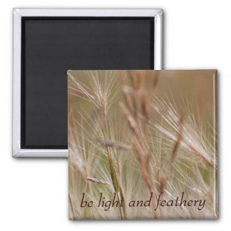 Be light and feathery 2 inch square magnet