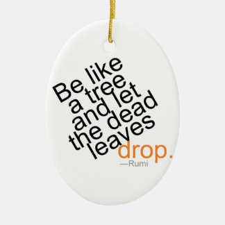 Be Like a Tree and Let the Dead Leaves Drop Ceramic Ornament