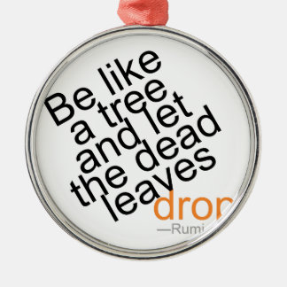 Be Like a Tree and Let the Dead Leaves Drop Metal Ornament