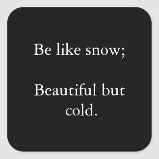 Be Like Snow Beautiful But Cold - Black Sticker