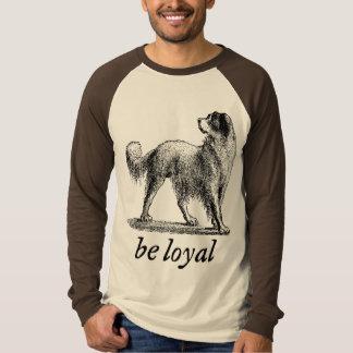 Be Loyal Shirt