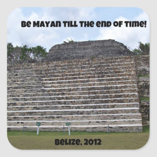 Be Mayan till the end of time. Square Sticker