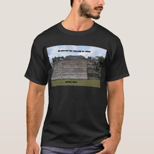 Be Mayan till the end of time. T-Shirt
