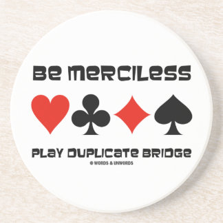 Be Merciless Play Duplicate Bridge (Card Suits) Coaster