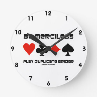 Be Merciless Play Duplicate Bridge (Card Suits) Round Clock