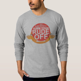 BE MERRY. TURN YOUR RUDE OFF. T-Shirt