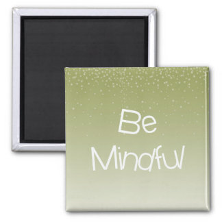 Be Mindful 2 Inch Square Magnet