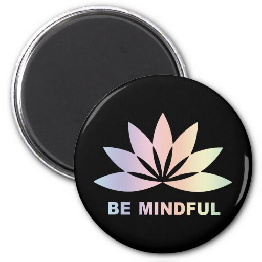 Be Mindful Fridge Magnet