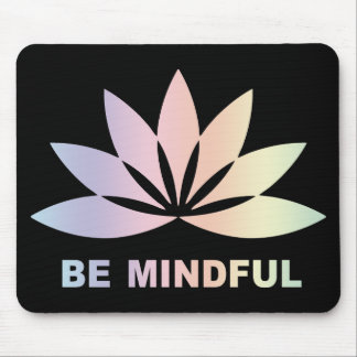 Be Mindful Mouse Pad