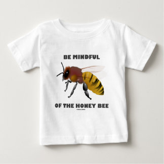 Be Mindful Of The Honey Bee (Apiarist Attitude) Baby T-Shirt