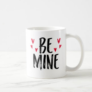 Be Mine. Coffee Mug