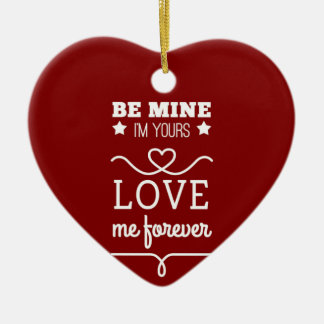 Be Mine I'm Yours, Love Me Forever Ceramic Ornament