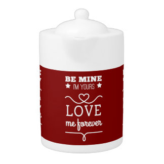 Be Mine I'm Yours, Love Me Forever Teapot