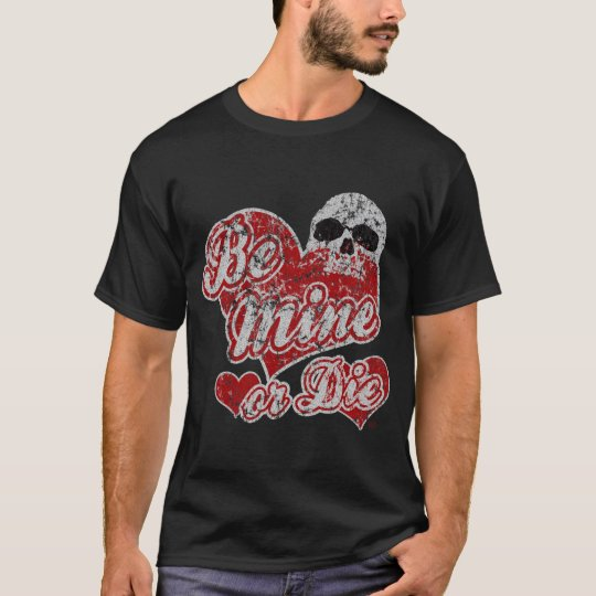Be mine or die Valentine's Day shirt