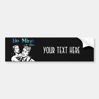 Be Mine... Or Else. Funny Retro Valentine Bumper Sticker