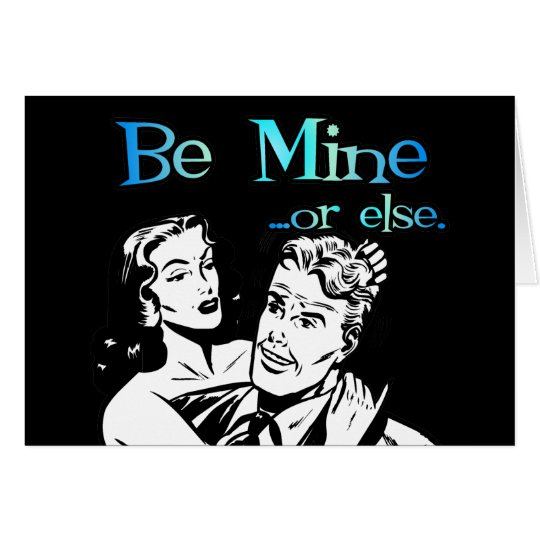 Be Mine... Or Else. Funny Retro Valentine Card