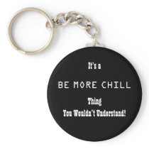 Be More Chill Keychain