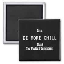 Be More Chill Magnet