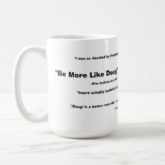 Be More Like Doug Mug - 2008