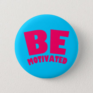 Be Motivated Pinback Button